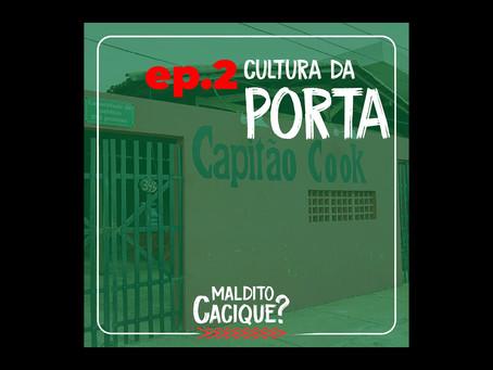 Maldito Cacique #002 - Cultura da porta