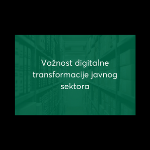 Važnost Digitalne Transformacije javnog sektora