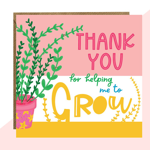 Thank You For Helping Me To Grow Card