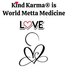 Kind Karma is World Metta Medicine
