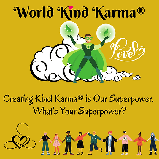 kind karma superpower is creating kindness.