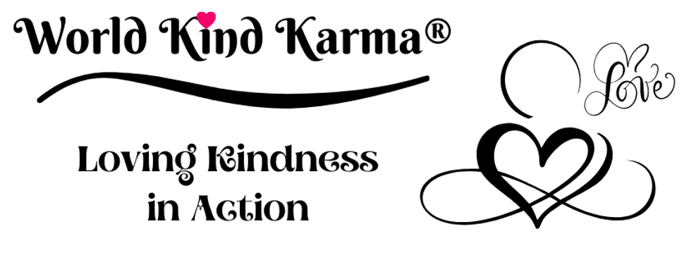Kind Karma is Creating World Loving Kindness.