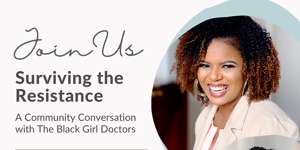 Surviving the Resistance: A Community Conversation with The Black Girl Doctors