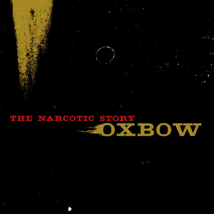 Oxbow, The Narcotic Storoy