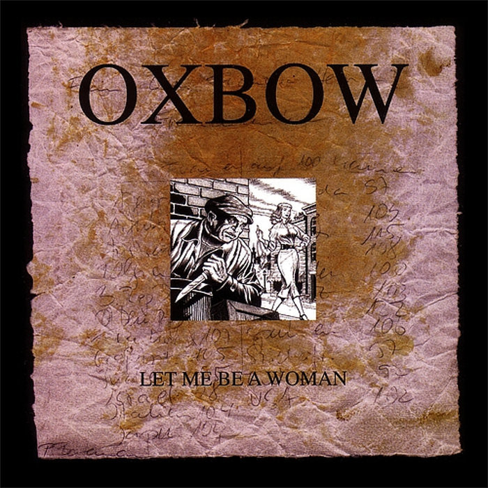Oxbow, Let Me Be a Woman