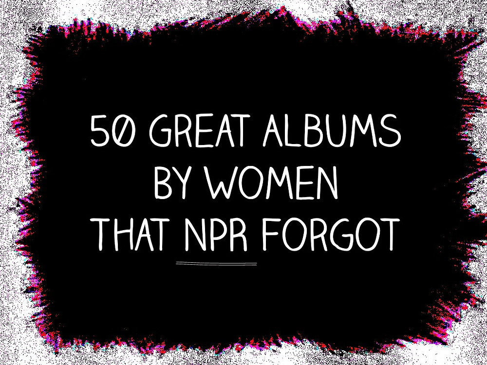 50 Greatest Albums By Women That NPR Forgot