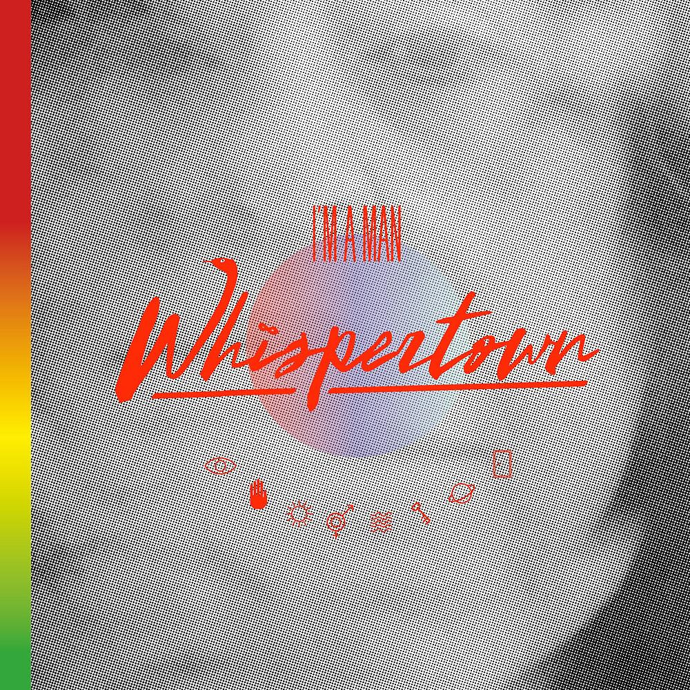 Whispertown, I'm A Man