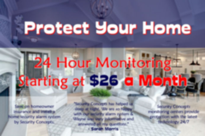 Protect your Home 24 Hour Monitoring Starting at $25 a month.  Save on Homeowner Insurance by installing a security alarm system.