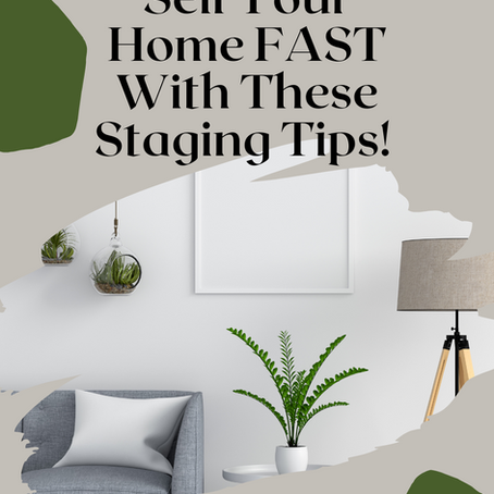 Sell Your Home FAST With These Staging Tips!