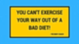 You can't exercise your way out of a bad diet!