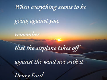 Henry Ford Quote - When everything seems to be going against you, remember that the airplane takes off against the wind not with it, inspirational quotes, life lessons, adversity quotes, triumph quotes,
