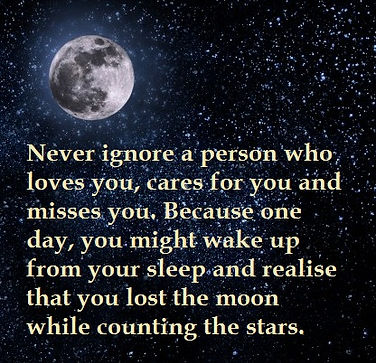 Never ignore a person who loves you, cares for you and misses you because one day you might wake up and realise that you lost the moon while counting the stars, Inspirational quote, inspiration, Love Tarot, Tarot reading Dublin, Tarot reading Ireland