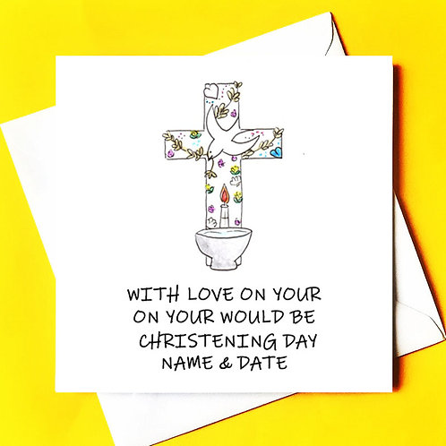With Love on your WOULD BE Christening Day