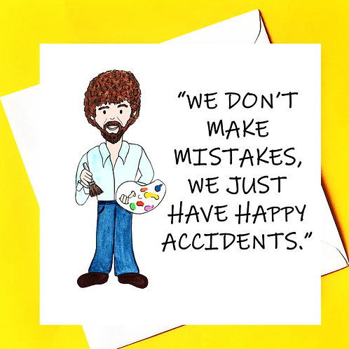 We don't make mistakes, only happy accidents. (Bob Ross)