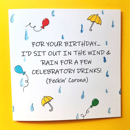 I'd sit in the Rain for you (Covid themed Birthday Card)