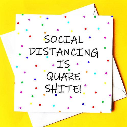SOCIAL DISTANCING IS QUARE SHITE
