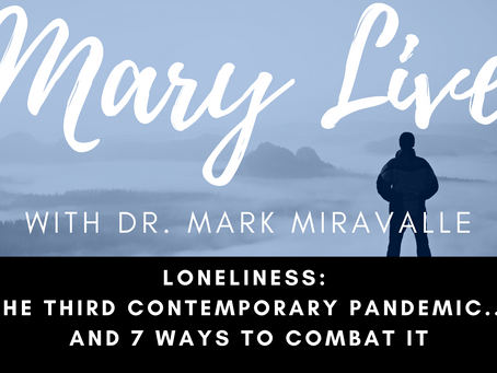 LONELINESS: The Third Contemporary Pandemic...and 7 Ways to Combat It