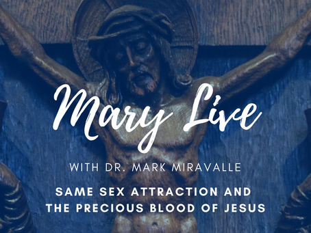 MARY LIVE: Same Sex Attraction and The Precious Blood of Jesus