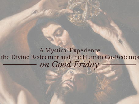 A Mystical Experience of the Divine Redeemer and the Human Co-redemptrix on Good Friday