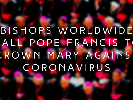Bishops Worldwide Call Pope Francis to Crown Mary against Coronavirus