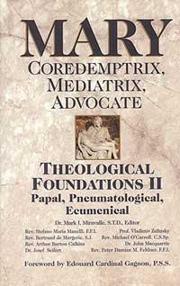 Mary: Coredemptrix, Mediatrix, Advocate Theological Foundations Vol. 2