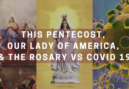 This Pentecost, Our Lady of America, The Rosary vs COVID-19