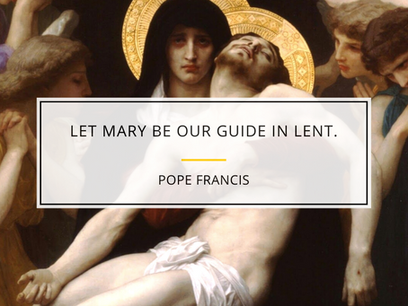 "Pope Francis: ""Let Mary be Our Guide in Lent."""