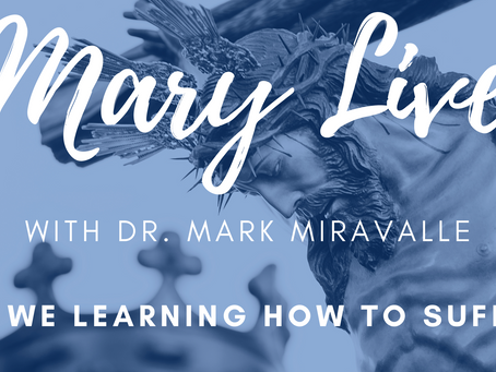 "MARY LIVE: ""Are we learning how to suffer?"""