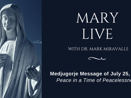 Medjugorje Message of July 25, 2020 : Peace in a Time of Peacelessness