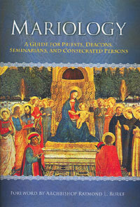 Mariology, A Guide for Priests, Deacons, Seminarians and Consecrated Persons