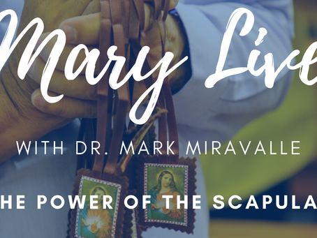 MARY LIVE: The Power of the Scapular