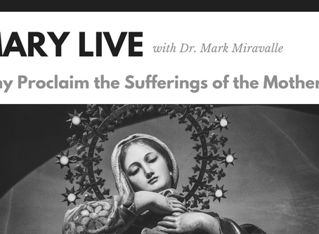MARY LIVE: Why Proclaim the Sufferings of the Mother?