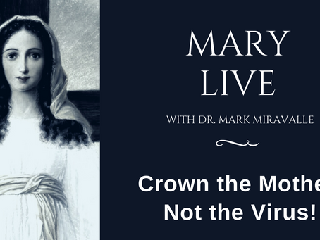 MARY LIVE: Crown the Mother, Not the Virus!