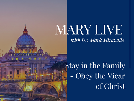 MARY LIVE: Stay in the Family - Obey the Vicar of Christ