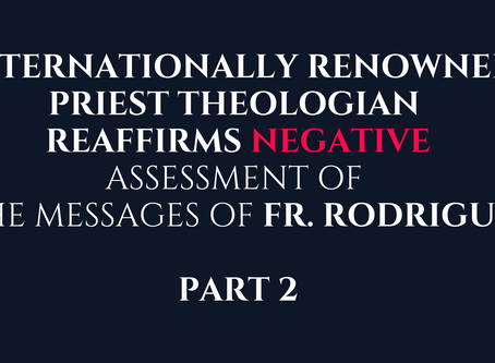 PART 2: Internationally Renowned Priest Theologian Reaffirms Negative Assessment of Fr. Rodrigue