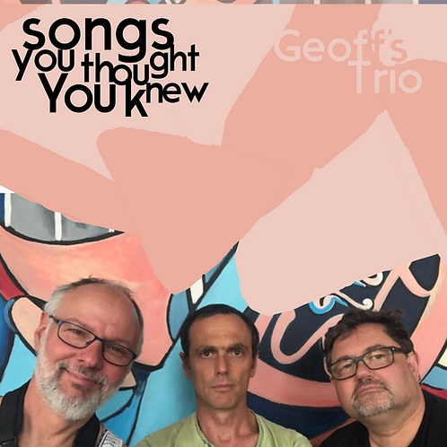 Songs You Thought You Knew - Geoff's Trio - Electronic copy