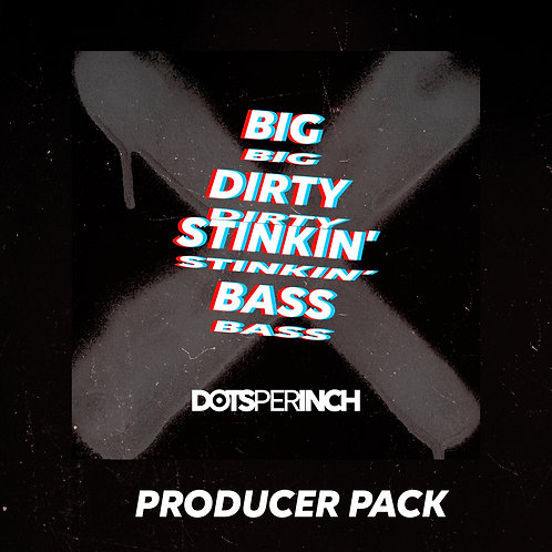 Big Dirty Stinkin Bass Producer Pack