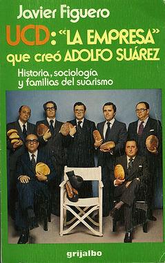 UCD: La empresa que creó Adolfo Suárez de Javier Figuero. Un estudio riguroso de la base elitista del partido que lideró la transición política de la dictadura franquista a la democracia.