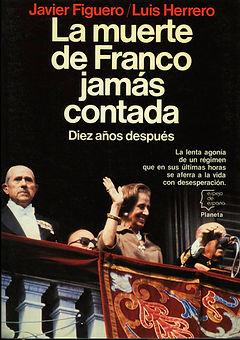 La muerte de Franco jamás contada, de Javier guero y Luis Herrero. El libro libro trasciende la secuencia de la muerte física de Franco para ralentizar la agonía de la dictadura,