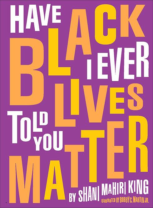 Have I Ever Told You Black Lives Matter?