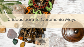 5 ideas para tu Ceremonia Maya
