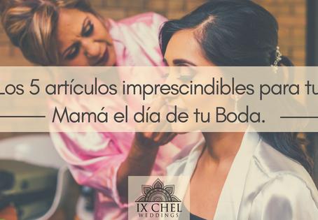 Los 5 artículos imprescindibles para tu Mamá el día de tu Boda.