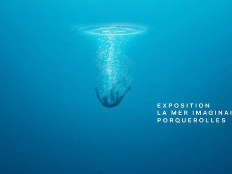 """Expo """"La Mer imaginaire"""" Île de Porquerolles du 20 mai au 17 octobre 2021"""