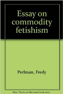Essay on Commodity Fetishism