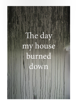 Day My House Burned Down, The