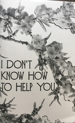 I Don't Know How to Help You