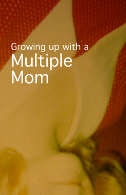 Growing up with a Multiple Mom