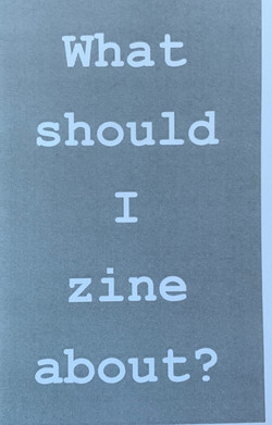 What Should I Zine About_