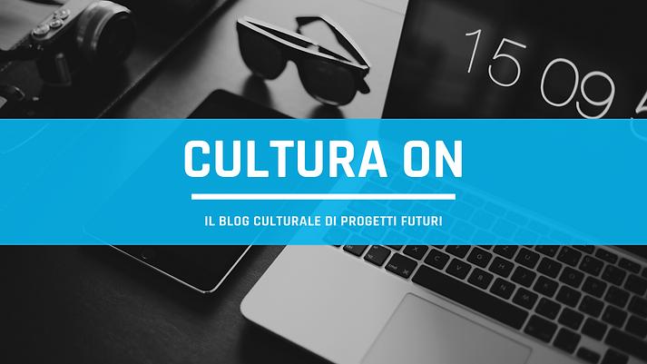 Cultura On è il blog associazione culturale Progetti Futuri Italia