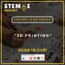 "STEM·E Podcast: ""3D Printing"""